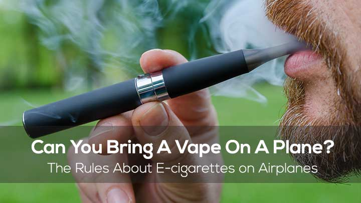Can You Bring A Vape On A Plane? The Rules About Electronic